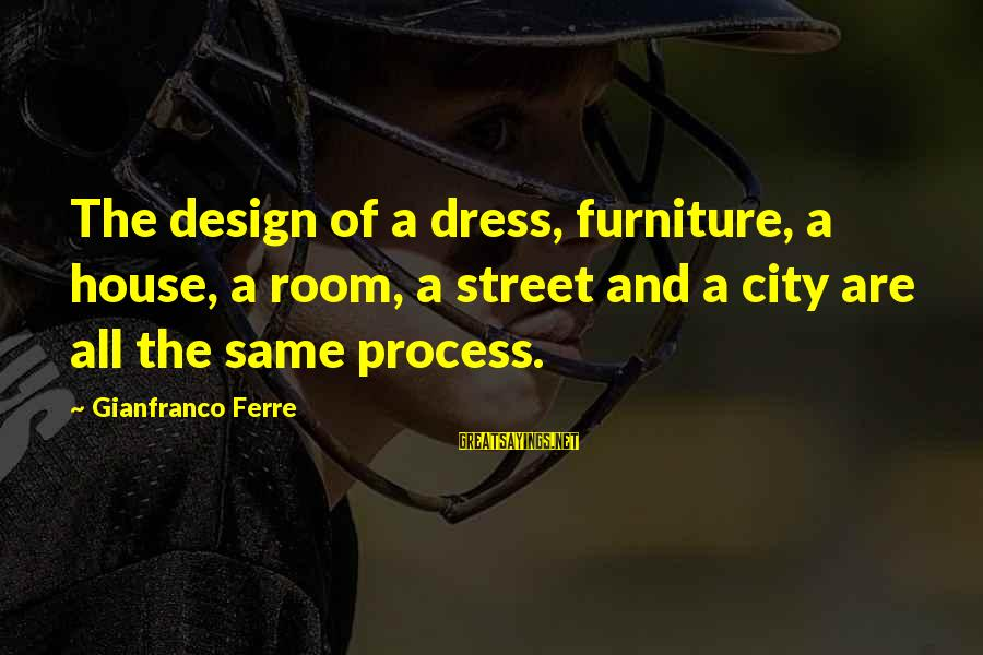 The Dress Sayings By Gianfranco Ferre: The design of a dress, furniture, a house, a room, a street and a city