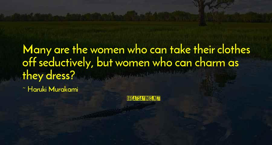 The Dress Sayings By Haruki Murakami: Many are the women who can take their clothes off seductively, but women who can