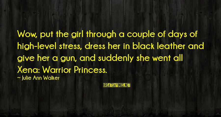 The Dress Sayings By Julie Ann Walker: Wow, put the girl through a couple of days of high-level stress, dress her in