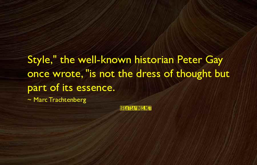 """The Dress Sayings By Marc Trachtenberg: Style,"""" the well-known historian Peter Gay once wrote, """"is not the dress of thought but"""