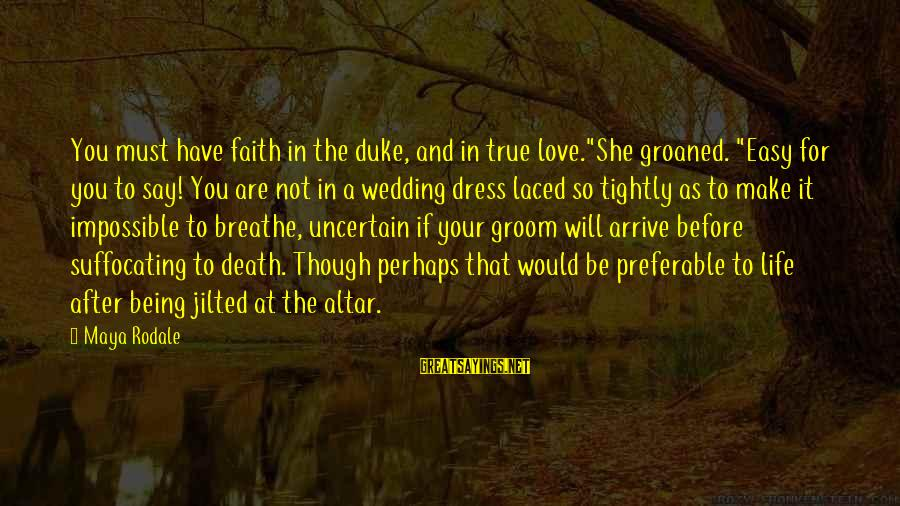 """The Dress Sayings By Maya Rodale: You must have faith in the duke, and in true love.""""She groaned. """"Easy for you"""