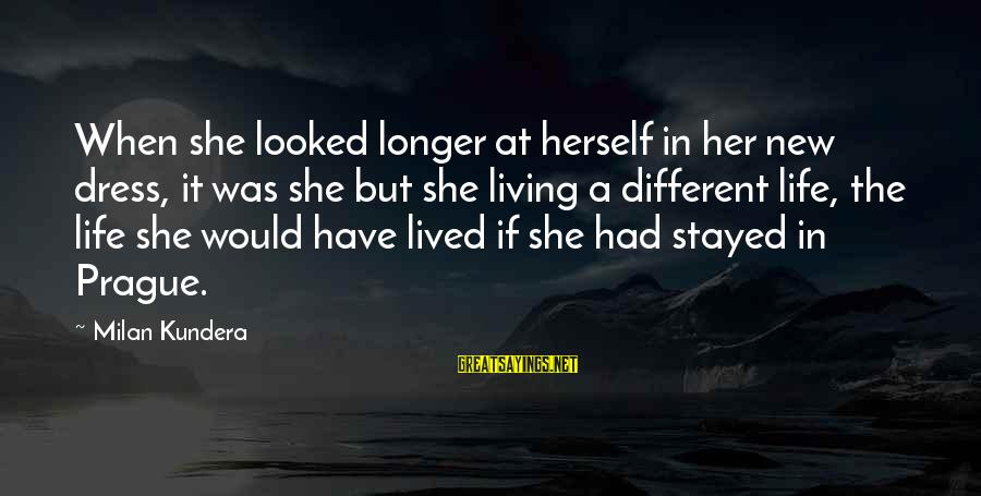 The Dress Sayings By Milan Kundera: When she looked longer at herself in her new dress, it was she but she