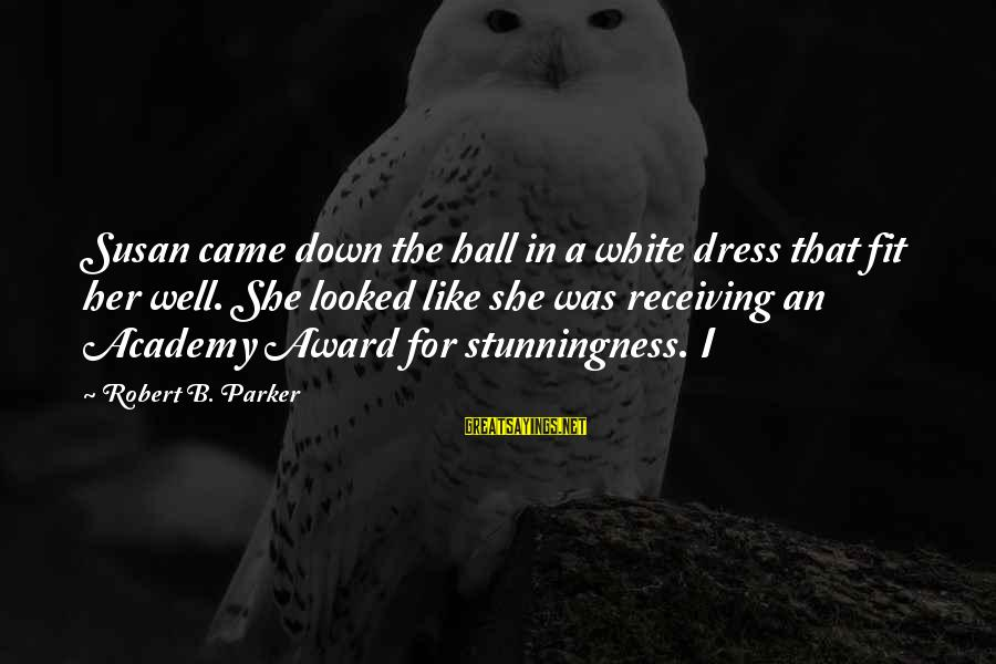 The Dress Sayings By Robert B. Parker: Susan came down the hall in a white dress that fit her well. She looked