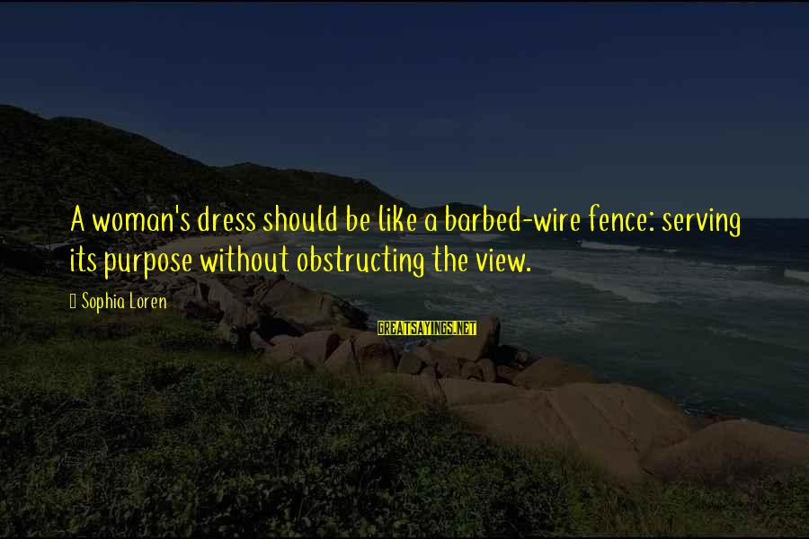The Dress Sayings By Sophia Loren: A woman's dress should be like a barbed-wire fence: serving its purpose without obstructing the