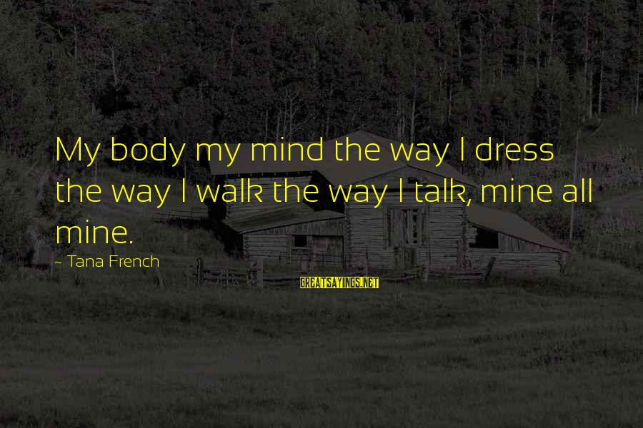The Dress Sayings By Tana French: My body my mind the way I dress the way I walk the way I