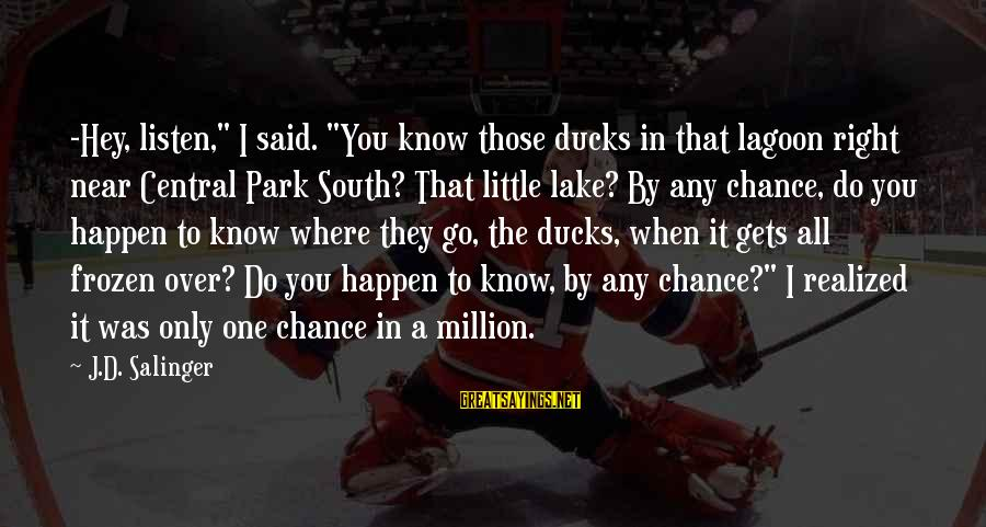 """The Ducks In Central Park Sayings By J.D. Salinger: -Hey, listen,"""" I said. """"You know those ducks in that lagoon right near Central Park"""