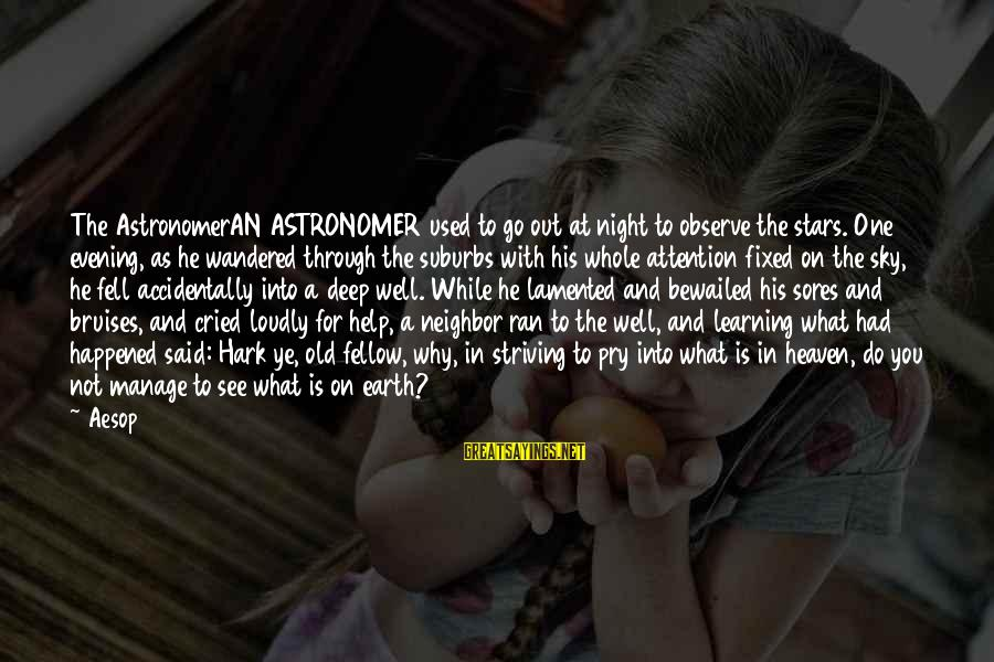 The Earth And Stars Sayings By Aesop: The AstronomerAN ASTRONOMER used to go out at night to observe the stars. One evening,