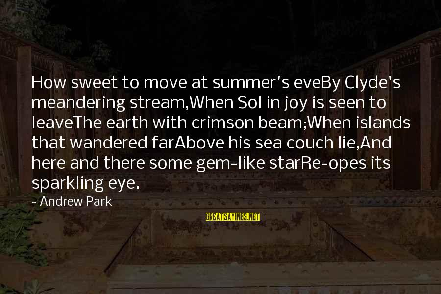 The Earth And Stars Sayings By Andrew Park: How sweet to move at summer's eveBy Clyde's meandering stream,When Sol in joy is seen