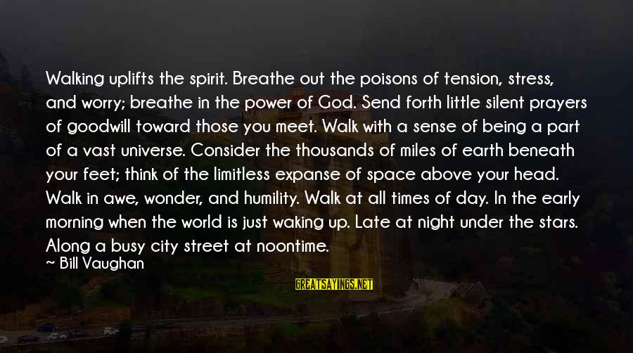 The Earth And Stars Sayings By Bill Vaughan: Walking uplifts the spirit. Breathe out the poisons of tension, stress, and worry; breathe in
