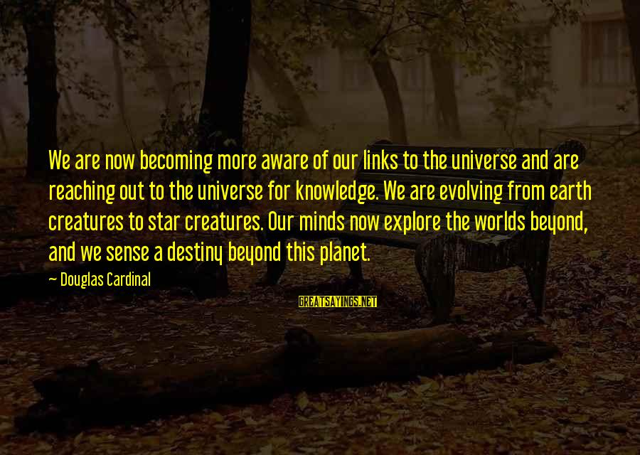 The Earth And Stars Sayings By Douglas Cardinal: We are now becoming more aware of our links to the universe and are reaching
