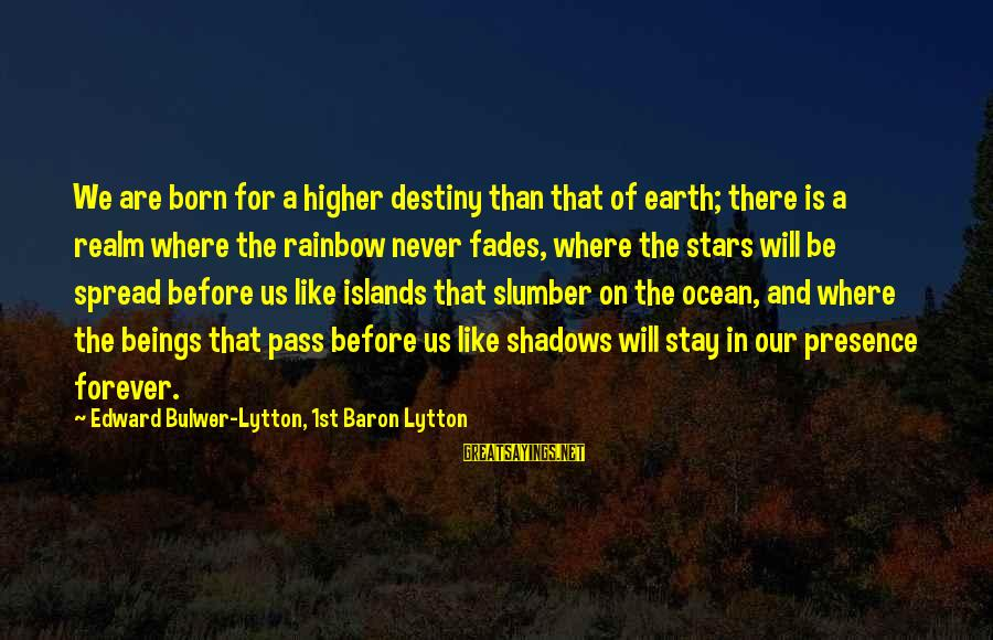 The Earth And Stars Sayings By Edward Bulwer-Lytton, 1st Baron Lytton: We are born for a higher destiny than that of earth; there is a realm