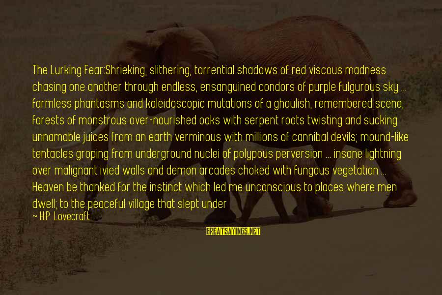 The Earth And Stars Sayings By H.P. Lovecraft: The Lurking Fear:Shrieking, slithering, torrential shadows of red viscous madness chasing one another through endless,