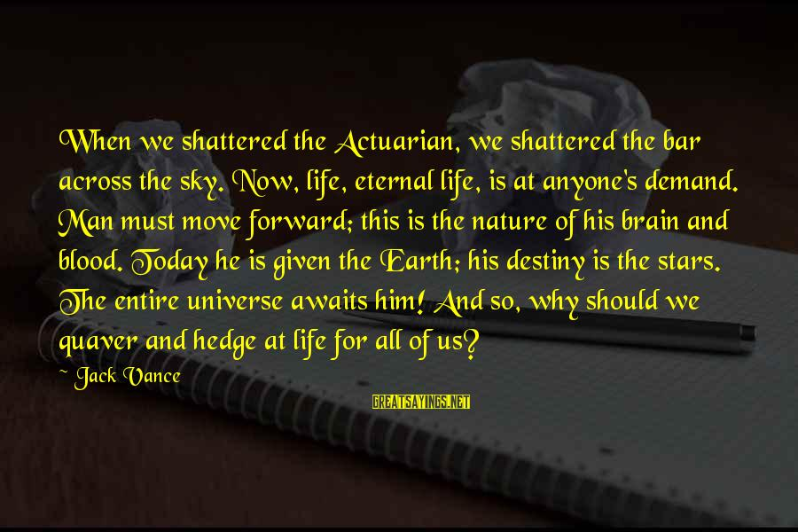 The Earth And Stars Sayings By Jack Vance: When we shattered the Actuarian, we shattered the bar across the sky. Now, life, eternal