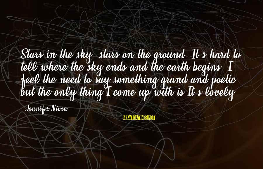 The Earth And Stars Sayings By Jennifer Niven: Stars in the sky, stars on the ground. It's hard to tell where the sky