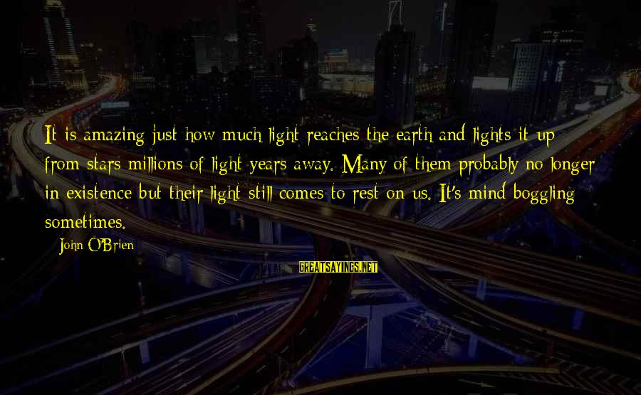 The Earth And Stars Sayings By John O'Brien: It is amazing just how much light reaches the earth and lights it up from