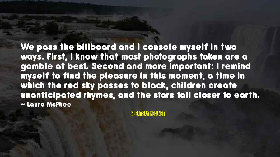 The Earth And Stars Sayings By Laura McPhee: We pass the billboard and I console myself in two ways. First, I know that