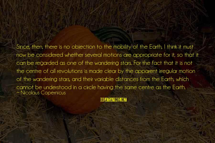 The Earth And Stars Sayings By Nicolaus Copernicus: Since, then, there is no objection to the mobility of the Earth, I think it