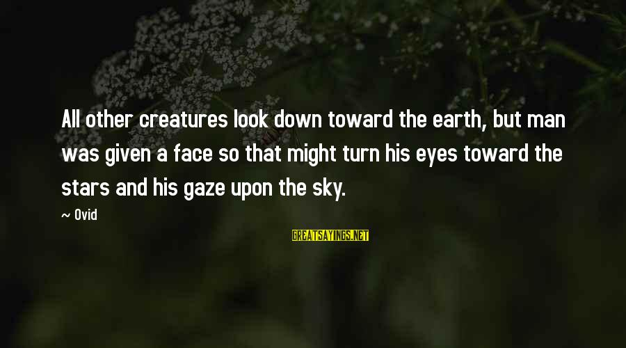 The Earth And Stars Sayings By Ovid: All other creatures look down toward the earth, but man was given a face so
