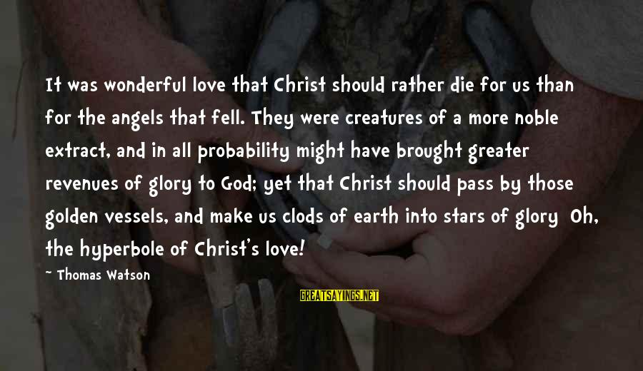 The Earth And Stars Sayings By Thomas Watson: It was wonderful love that Christ should rather die for us than for the angels