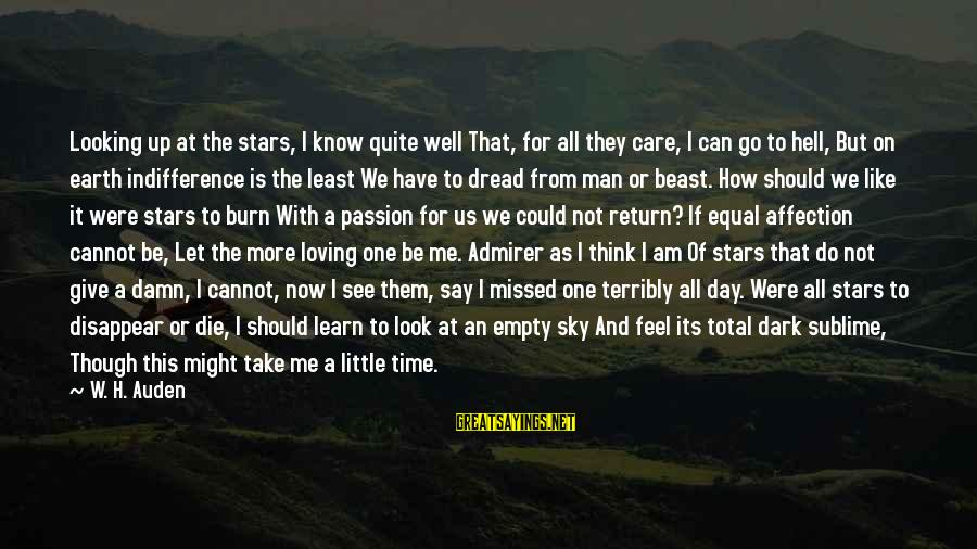 The Earth And Stars Sayings By W. H. Auden: Looking up at the stars, I know quite well That, for all they care, I
