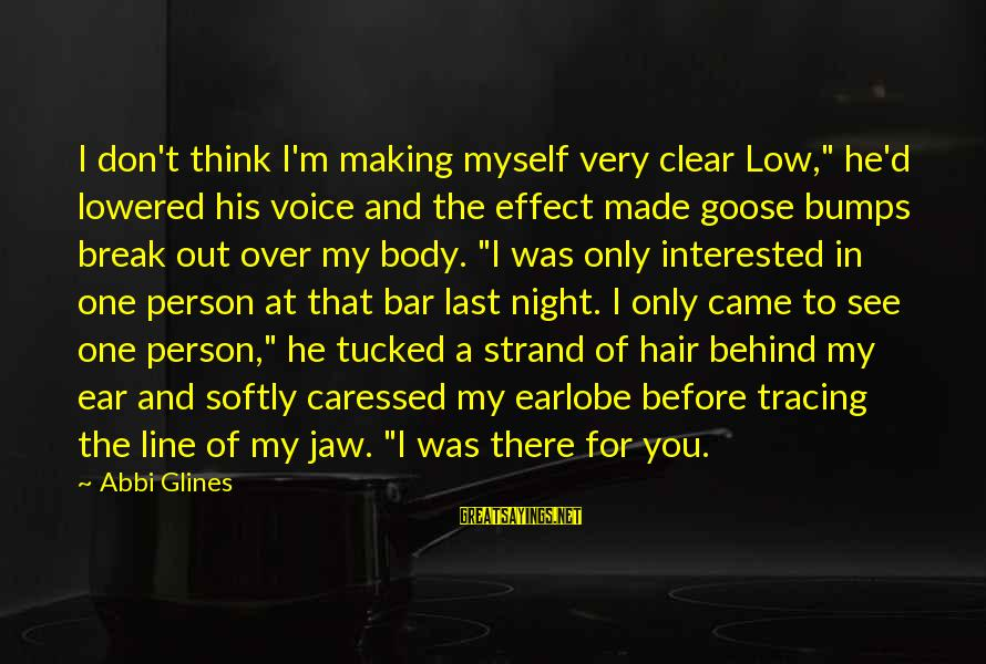 """The Effect Of One Person Sayings By Abbi Glines: I don't think I'm making myself very clear Low,"""" he'd lowered his voice and the"""