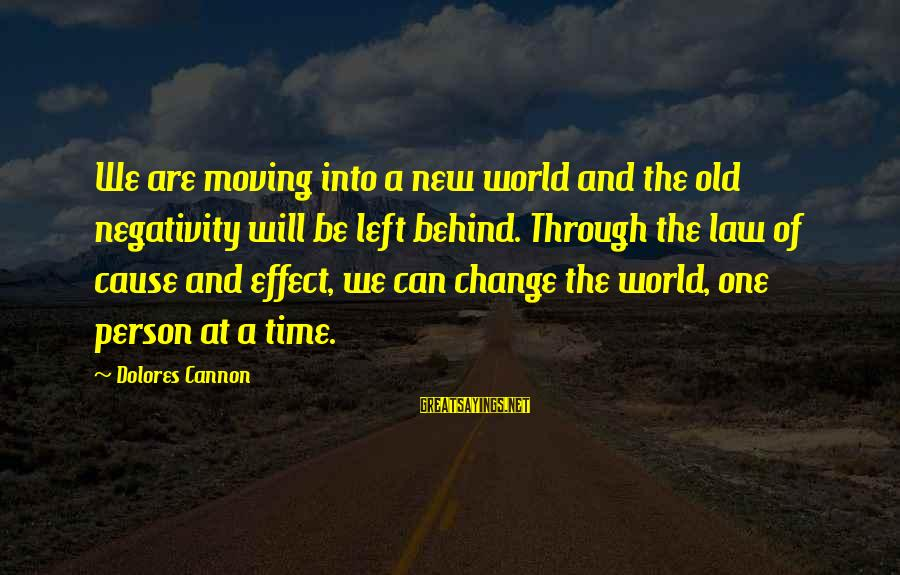 The Effect Of One Person Sayings By Dolores Cannon: We are moving into a new world and the old negativity will be left behind.