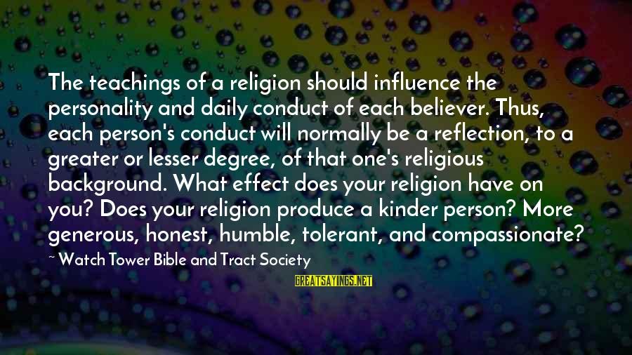 The Effect Of One Person Sayings By Watch Tower Bible And Tract Society: The teachings of a religion should influence the personality and daily conduct of each believer.