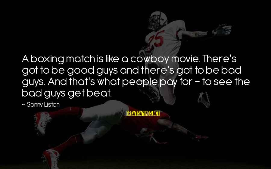The Electric Fence In Brave New World Sayings By Sonny Liston: A boxing match is like a cowboy movie. There's got to be good guys and