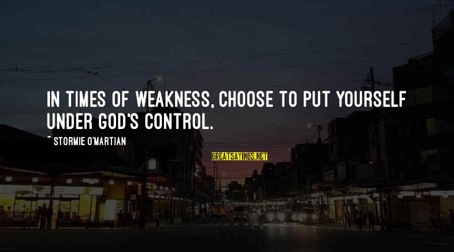 The Electric Fence In Brave New World Sayings By Stormie O'martian: In times of weakness, choose to put yourself under God's control.