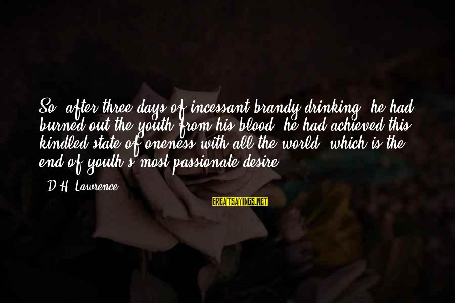 The End Of The Rainbow Sayings By D.H. Lawrence: So, after three days of incessant brandy-drinking, he had burned out the youth from his