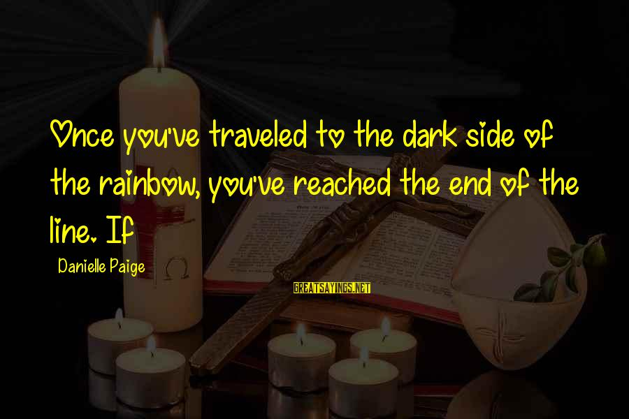 The End Of The Rainbow Sayings By Danielle Paige: Once you've traveled to the dark side of the rainbow, you've reached the end of