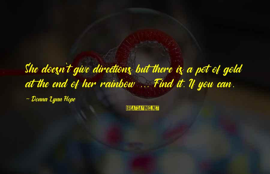 The End Of The Rainbow Sayings By Donna Lynn Hope: She doesn't give directions but there is a pot of gold at the end of