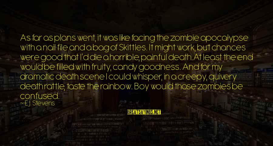 The End Of The Rainbow Sayings By E.J. Stevens: As far as plans went, it was like facing the zombie apocalypse with a nail