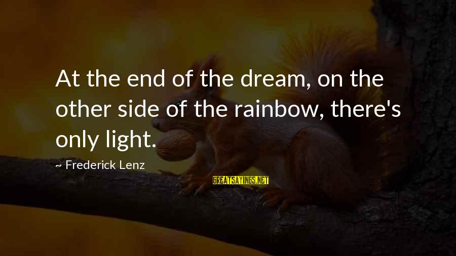 The End Of The Rainbow Sayings By Frederick Lenz: At the end of the dream, on the other side of the rainbow, there's only