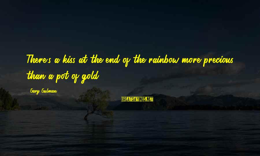 The End Of The Rainbow Sayings By Gary Gulman: There's a kiss at the end of the rainbow more precious than a pot of