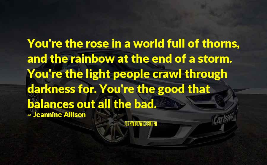 The End Of The Rainbow Sayings By Jeannine Allison: You're the rose in a world full of thorns, and the rainbow at the end