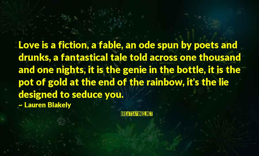 The End Of The Rainbow Sayings By Lauren Blakely: Love is a fiction, a fable, an ode spun by poets and drunks, a fantastical