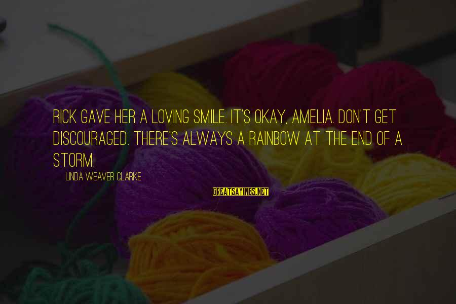The End Of The Rainbow Sayings By Linda Weaver Clarke: Rick gave her a loving smile. It's okay, Amelia. Don't get discouraged. There's always a