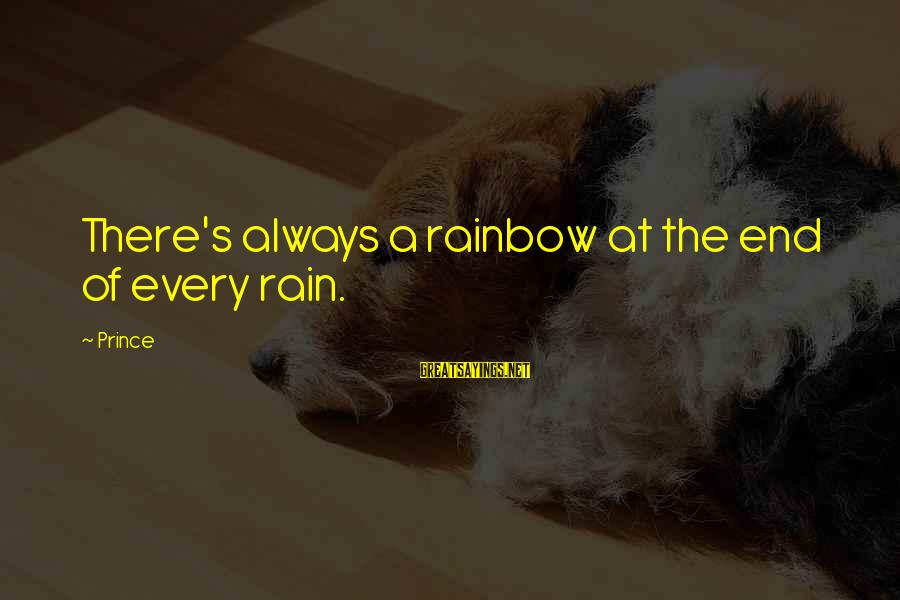 The End Of The Rainbow Sayings By Prince: There's always a rainbow at the end of every rain.