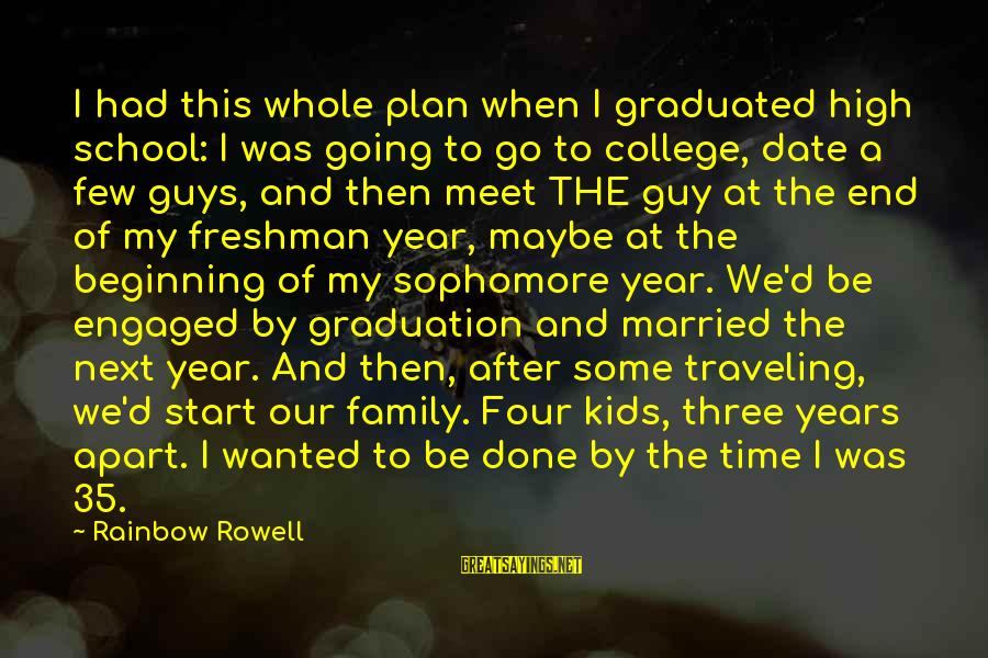 The End Of The Rainbow Sayings By Rainbow Rowell: I had this whole plan when I graduated high school: I was going to go