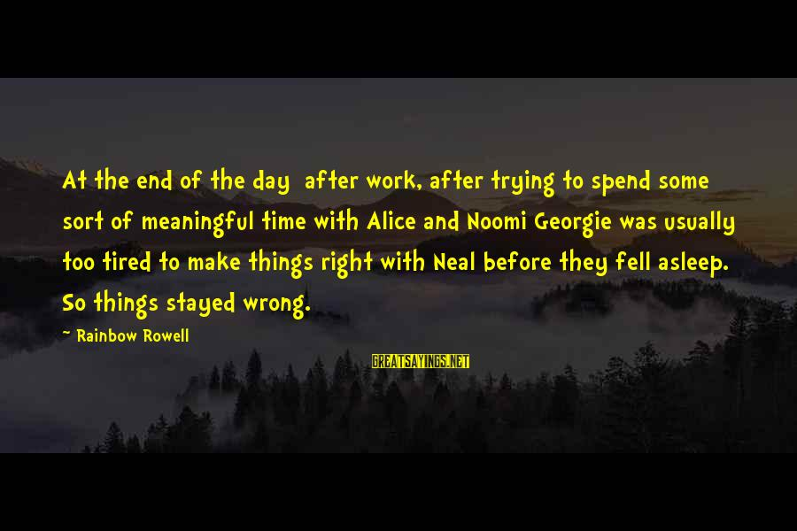 The End Of The Rainbow Sayings By Rainbow Rowell: At the end of the day after work, after trying to spend some sort of