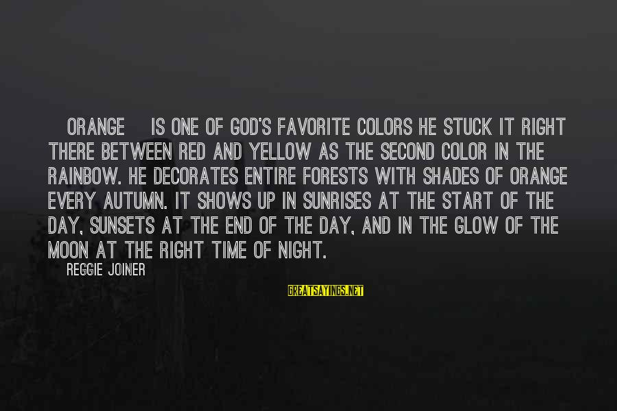 The End Of The Rainbow Sayings By Reggie Joiner: [Orange] is one of God's favorite colors He stuck it right there between red and