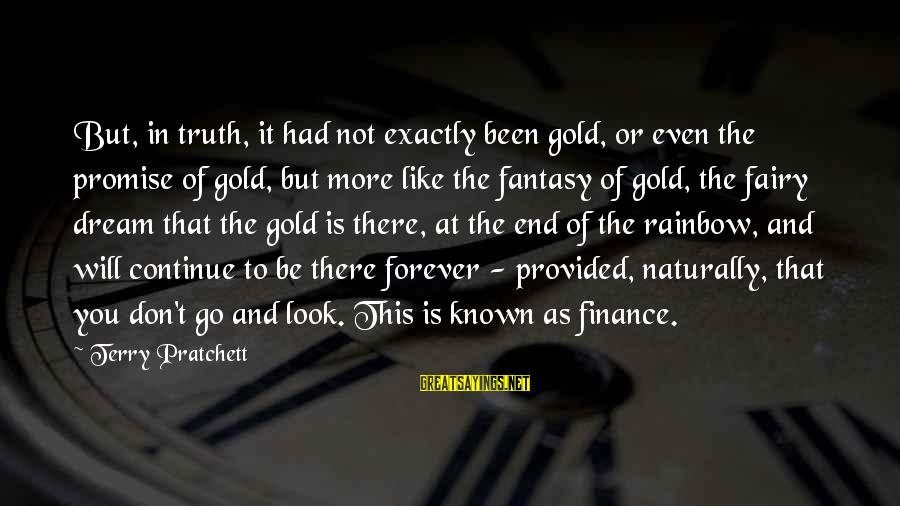 The End Of The Rainbow Sayings By Terry Pratchett: But, in truth, it had not exactly been gold, or even the promise of gold,
