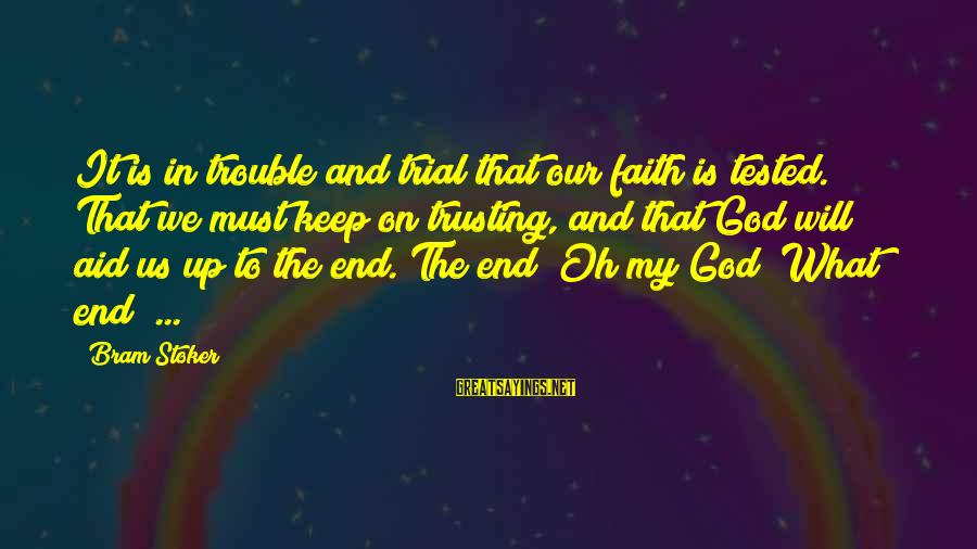 The End Sayings By Bram Stoker: It is in trouble and trial that our faith is tested. That we must keep