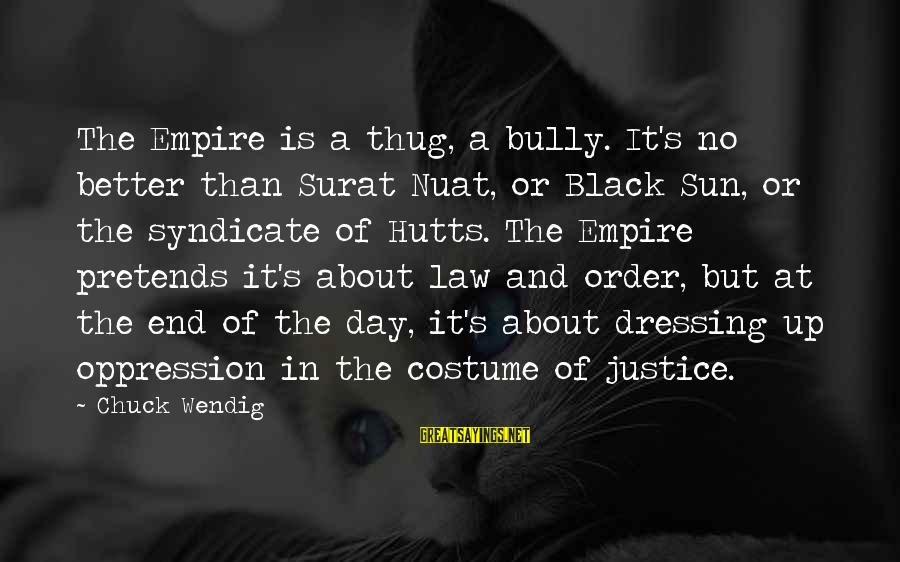 The End Sayings By Chuck Wendig: The Empire is a thug, a bully. It's no better than Surat Nuat, or Black