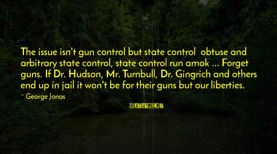 The End Sayings By George Jonas: The issue isn't gun control but state control obtuse and arbitrary state control, state control