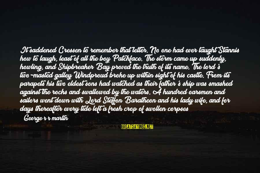 The End Sayings By George R R Martin: It saddened Cressen to remember that letter. No one had ever taught Stannis how to