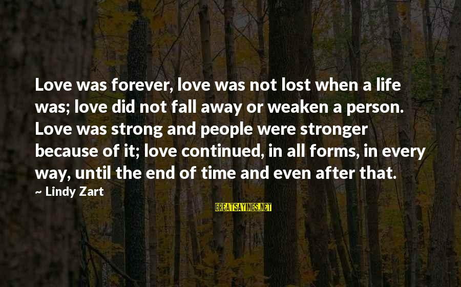 The End Sayings By Lindy Zart: Love was forever, love was not lost when a life was; love did not fall
