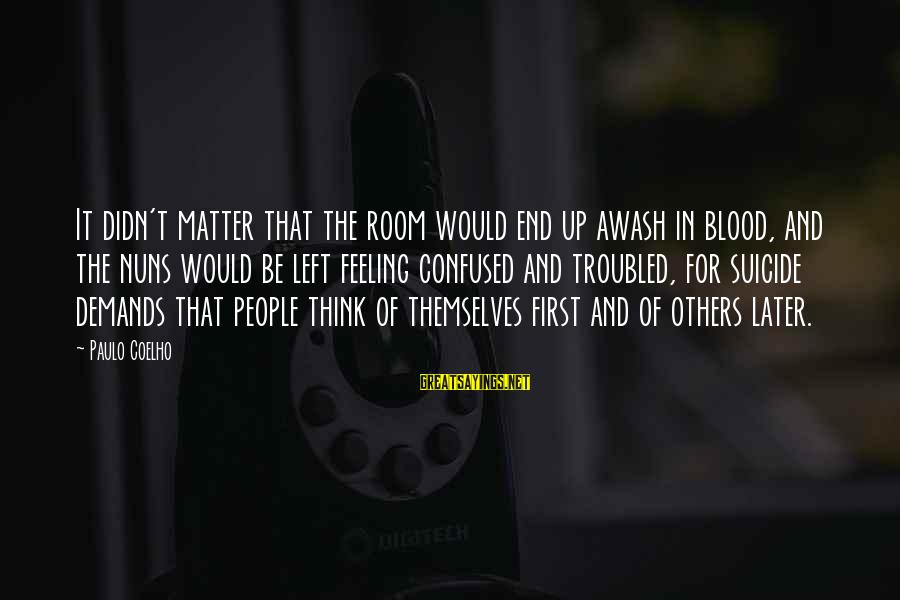 The End Sayings By Paulo Coelho: It didn't matter that the room would end up awash in blood, and the nuns