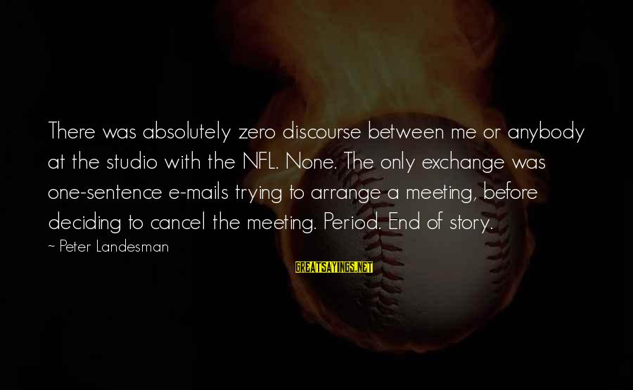 The End Sayings By Peter Landesman: There was absolutely zero discourse between me or anybody at the studio with the NFL.